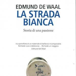 La strada bianca Edmund De Waal